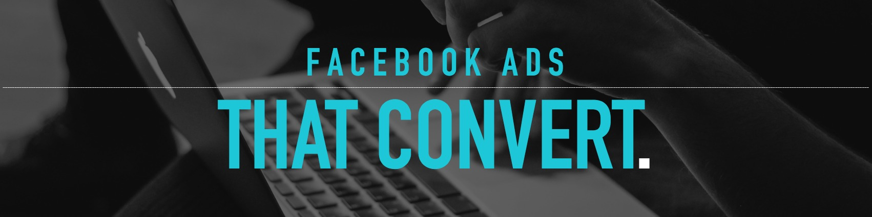 FACEBOOK ADS THAT CONVERT